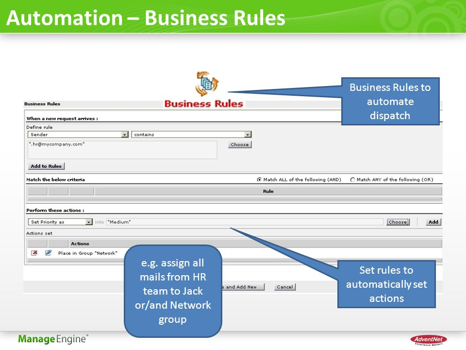 Automation – Business Rules Set rules to automatically set actions Business Rules to automate dispatch e.g. assign all mails from HR team to Jack or/a