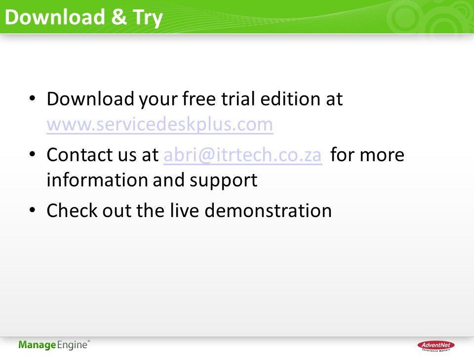 Download & Try Download your free trial edition at www.servicedeskplus.com www.servicedeskplus.com Contact us at abri@itrtech.co.za for more informati