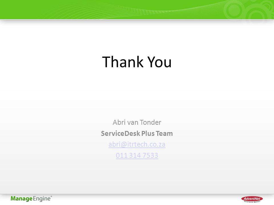 Thank You Abri van Tonder ServiceDesk Plus Team abri@itrtech.co.za 011 314 7533