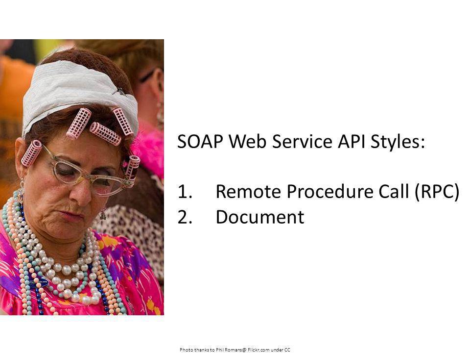 SOAP Web Service API Styles: 1.Remote Procedure Call (RPC) 2.Document Photo thanks to Phil Romans@ Flickr.com under CC