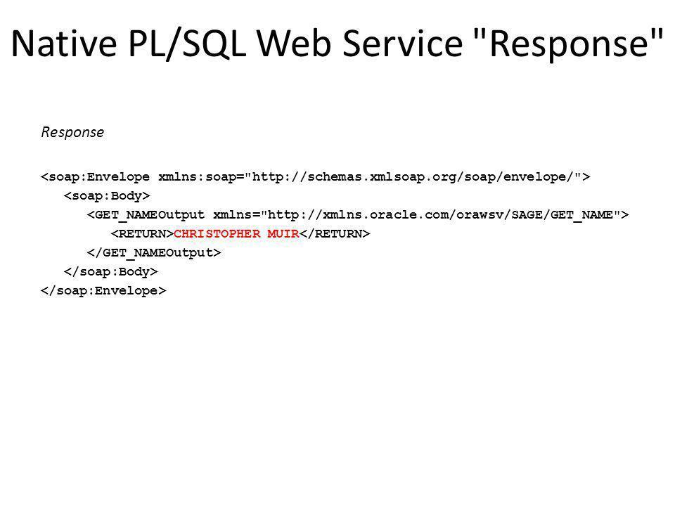 Native PL/SQL Web Service Response Response CHRISTOPHER MUIR