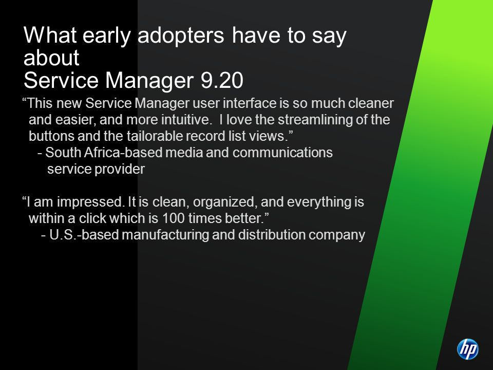 ©2009 HP Confidential2 2 What early adopters have to say about Service Manager 9.20 This new Service Manager user interface is so much cleaner and easier, and more intuitive.