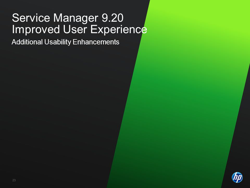 ©2009 HP Confidential23 Service Manager 9.20 Improved User Experience Additional Usability Enhancements