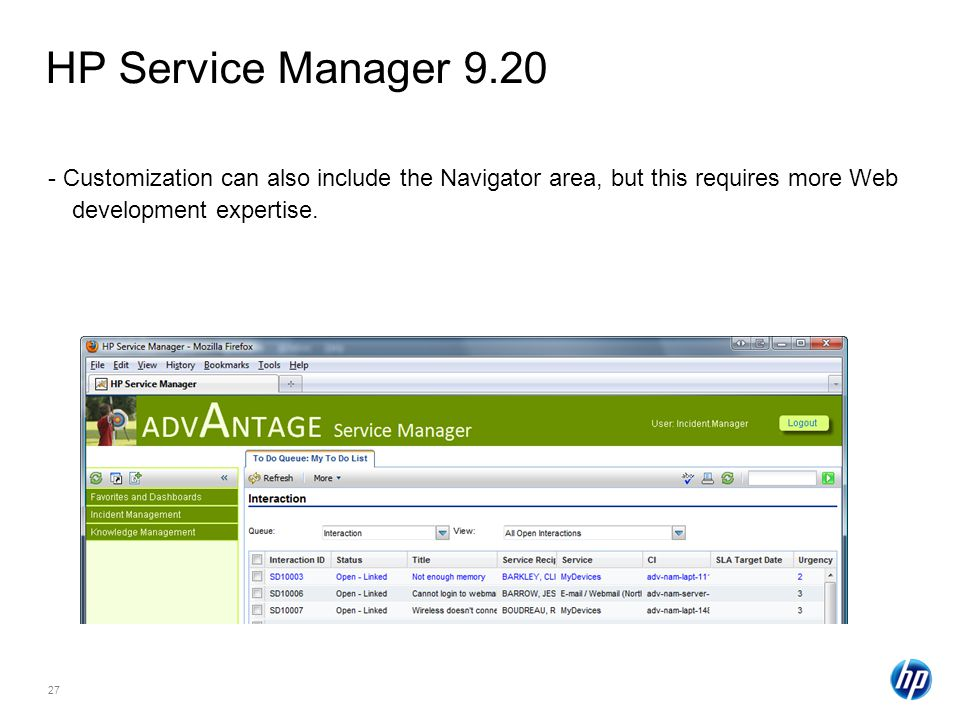 27 HP Service Manager 9.20 - Customization can also include the Navigator area, but this requires more Web development expertise.