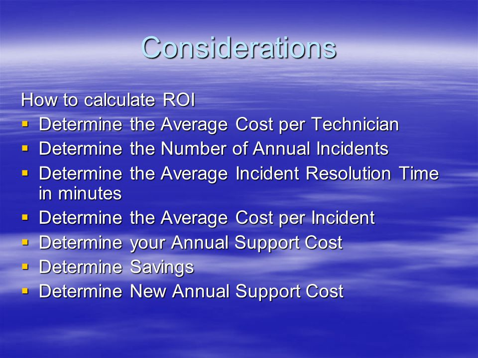 Considerations How to calculate ROI Determine the Average Cost per Technician Determine the Average Cost per Technician Determine the Number of Annual
