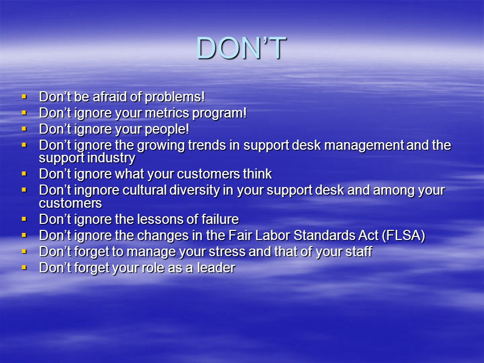 DONT Dont be afraid of problems! Dont be afraid of problems! Dont ignore your metrics program! Dont ignore your metrics program! Dont ignore your peop