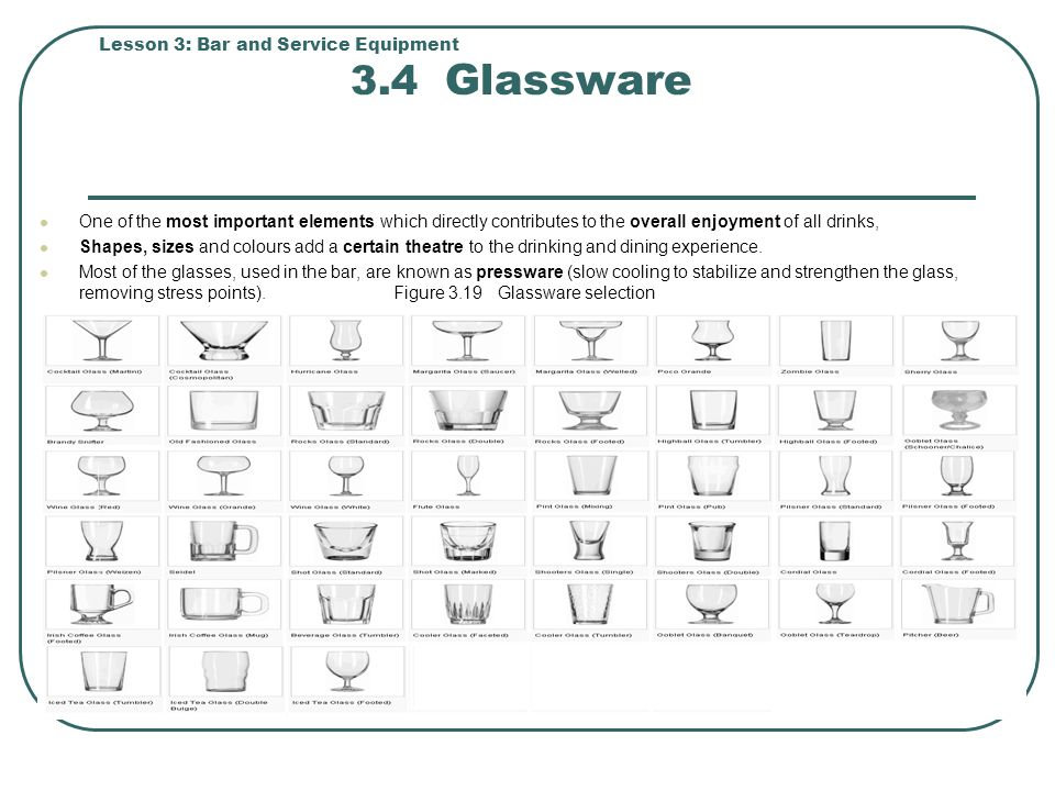 Lesson 3: Bar and Service Equipment 3.4 Glassware One of the most important elements which directly contributes to the overall enjoyment of all drinks