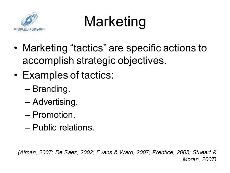 Marketing Marketing tactics are specific actions to accomplish strategic objectives.
