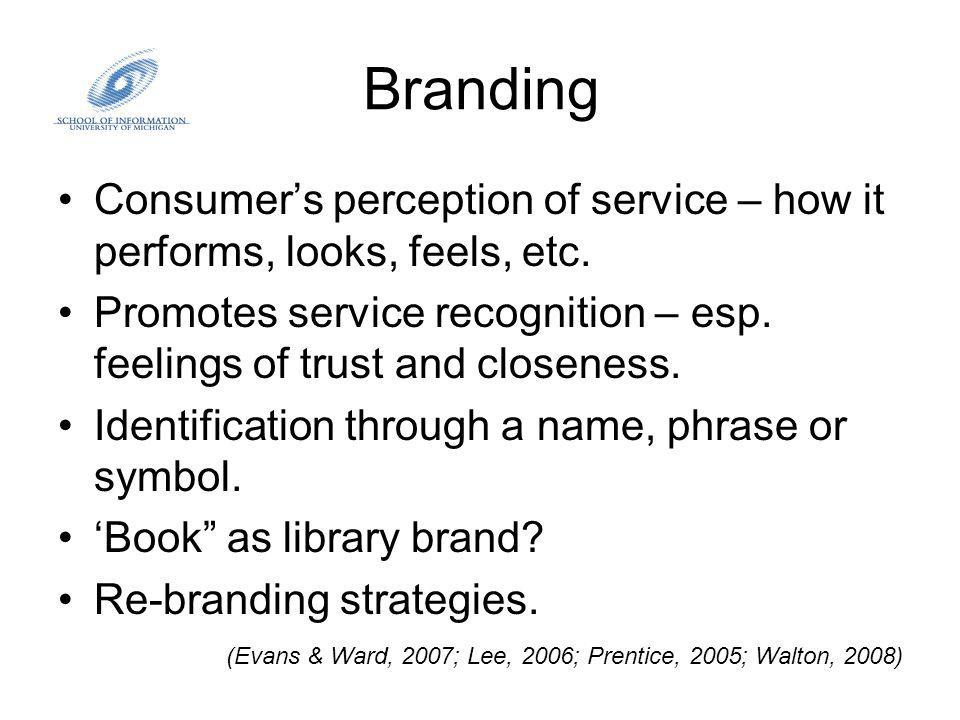 Branding Consumers perception of service – how it performs, looks, feels, etc.