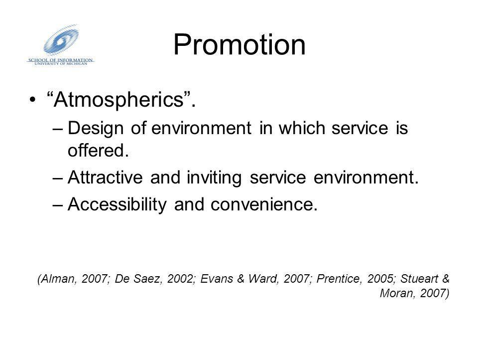 Promotion Atmospherics. –Design of environment in which service is offered.