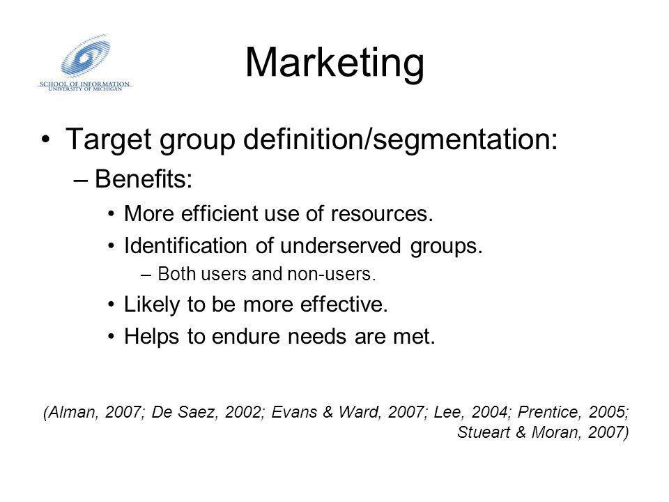 Marketing Target group definition/segmentation: –Market segments: Similar or related characteristics.