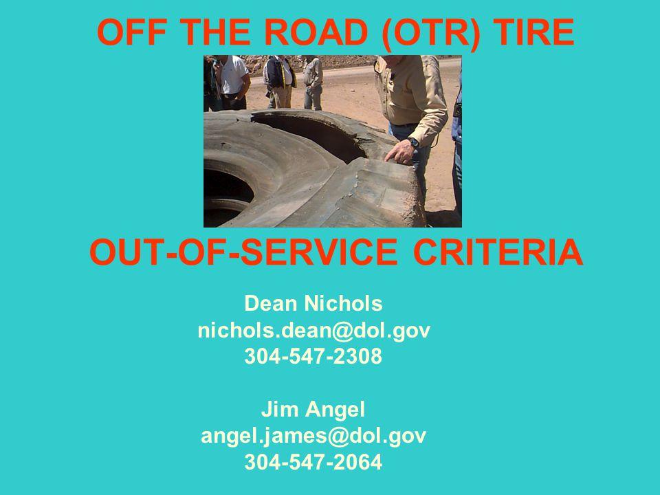 OFF THE ROAD (OTR) TIRE OUT-OF-SERVICE CRITERIA Dean Nichols nichols.dean@dol.gov 304-547-2308 Jim Angel angel.james@dol.gov 304-547-2064