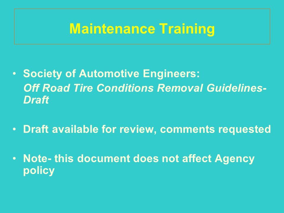 Society of Automotive Engineers: Off Road Tire Conditions Removal Guidelines- Draft Draft available for review, comments requested Note- this document