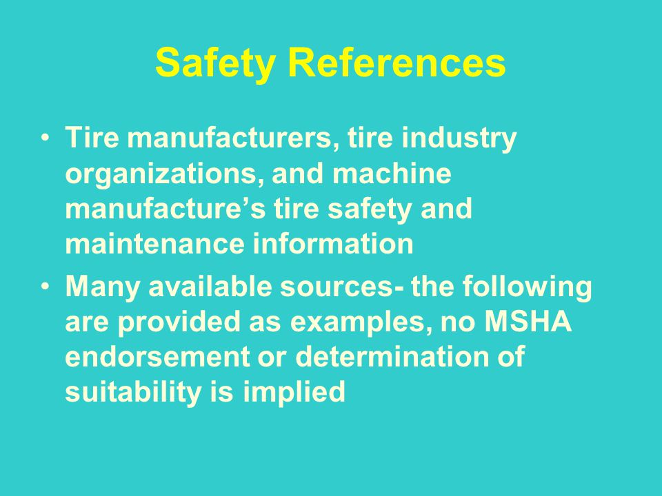 Safety References Tire manufacturers, tire industry organizations, and machine manufactures tire safety and maintenance information Many available sou
