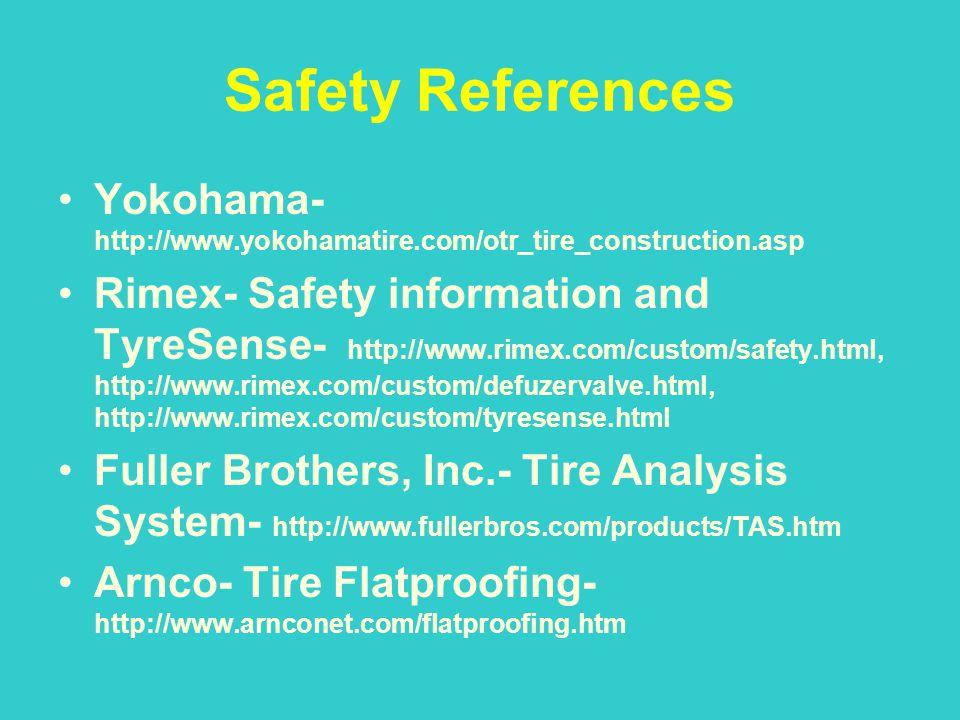Safety References Yokohama- http://www.yokohamatire.com/otr_tire_construction.asp Rimex- Safety information and TyreSense- http://www.rimex.com/custom