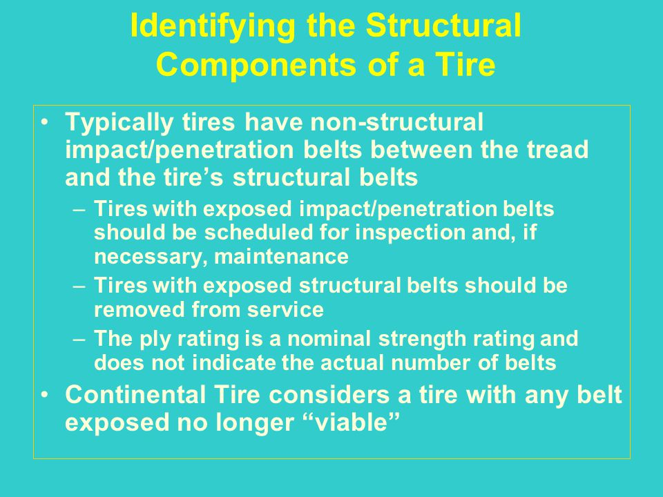 Identifying the Structural Components of a Tire Typically tires have non-structural impact/penetration belts between the tread and the tires structura