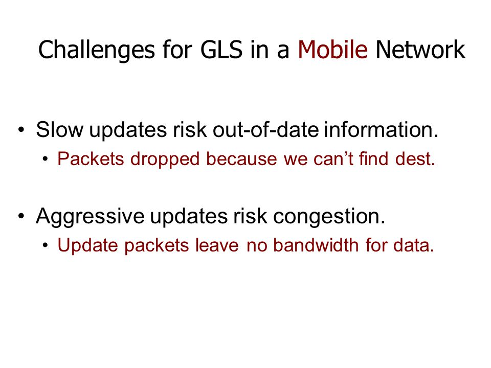 Challenges for GLS in a Mobile Network Slow updates risk out-of-date information.