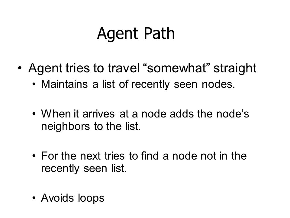 Agent Path Agent tries to travel somewhat straight Maintains a list of recently seen nodes.