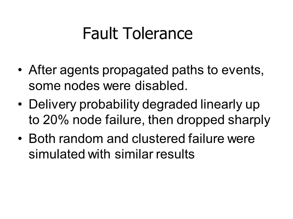 Fault Tolerance After agents propagated paths to events, some nodes were disabled.