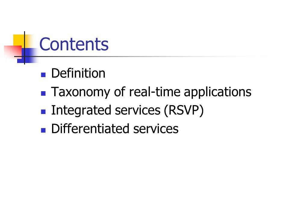 Contents Definition Taxonomy of real-time applications Integrated services (RSVP) Differentiated services