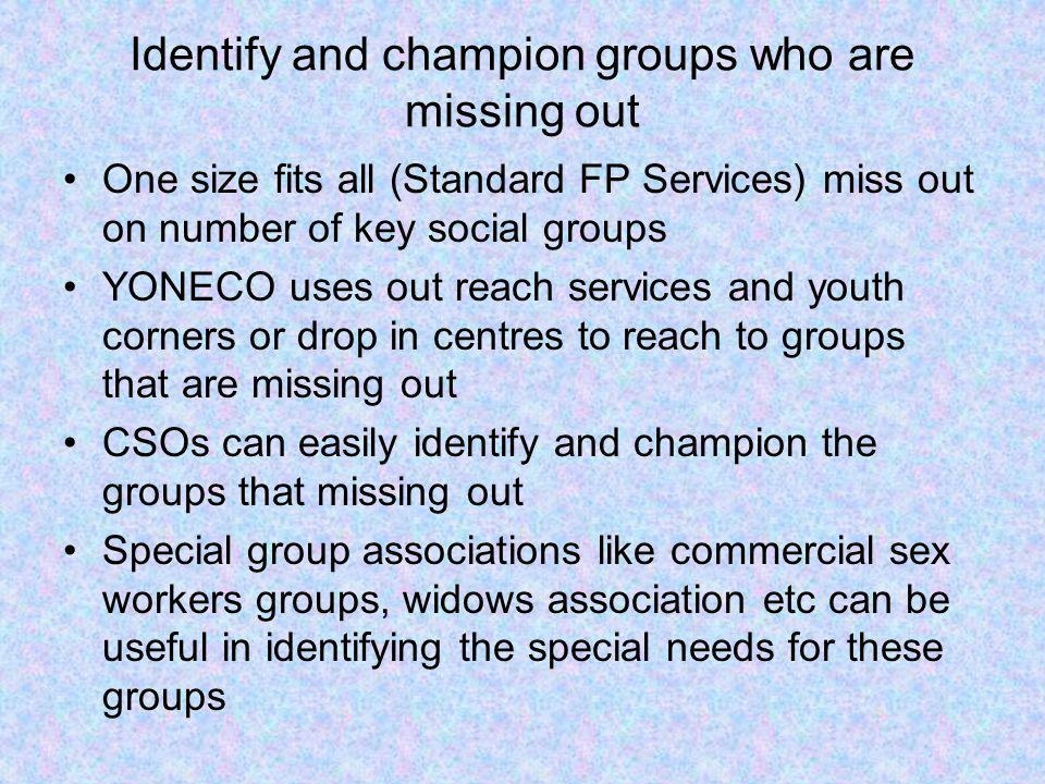 Identify and champion groups who are missing out One size fits all (Standard FP Services) miss out on number of key social groups YONECO uses out reac