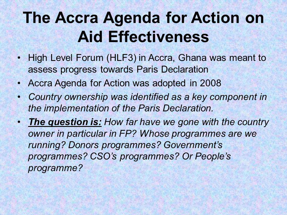 The Accra Agenda for Action on Aid Effectiveness High Level Forum (HLF3) in Accra, Ghana was meant to assess progress towards Paris Declaration Accra