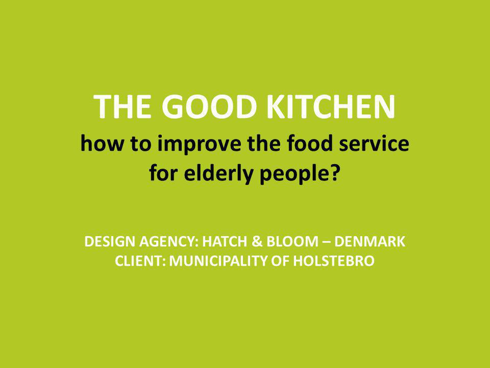 THE GOOD KITCHEN how to improve the food service for elderly people.