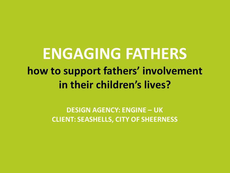 ENGAGING FATHERS how to support fathers involvement in their childrens lives.