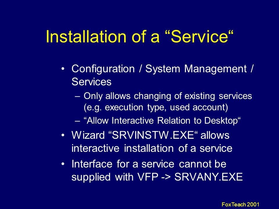 FoxTeach 2001 Installing a Service How to define a VFP server service on Windows NT ?