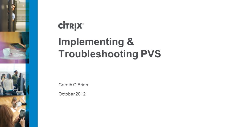 October 2012 Implementing & Troubleshooting PVS Gareth OBrien
