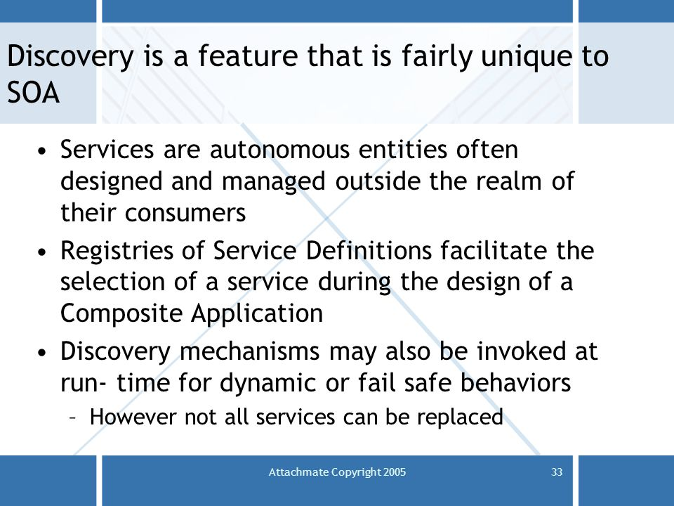 Attachmate Copyright 200533 Discovery is a feature that is fairly unique to SOA Services are autonomous entities often designed and managed outside th
