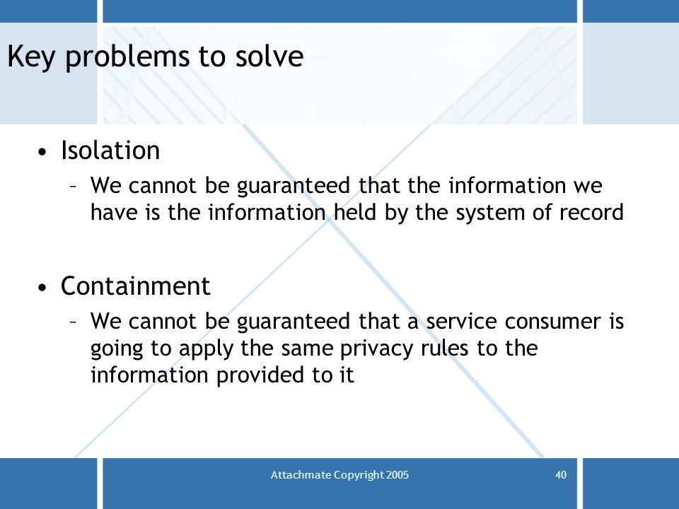Attachmate Copyright 200540 Key problems to solve Isolation –We cannot be guaranteed that the information we have is the information held by the syste