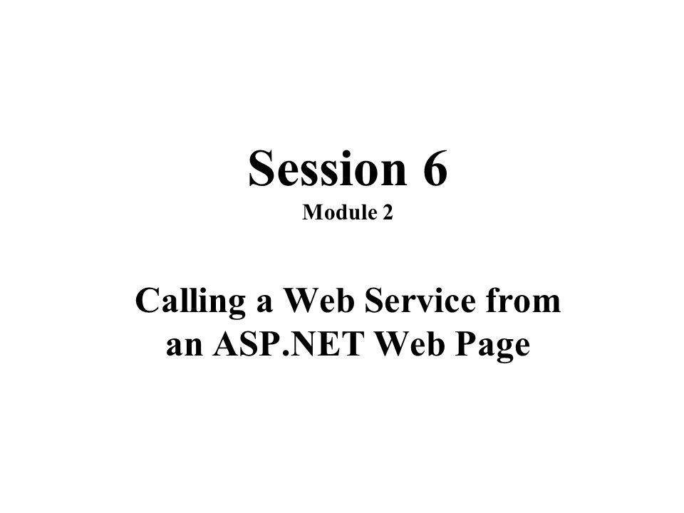 Session 6 Module 2 Calling a Web Service from an ASP.NET Web Page