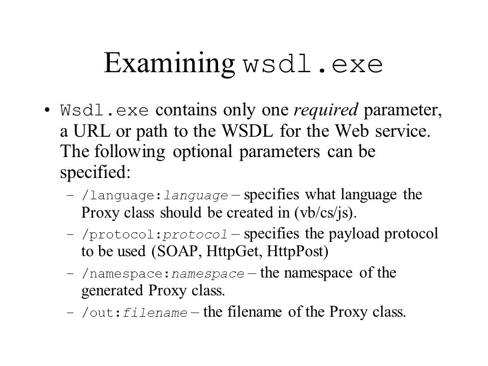 Examining wsdl.exe Wsdl.exe contains only one required parameter, a URL or path to the WSDL for the Web service. The following optional parameters can