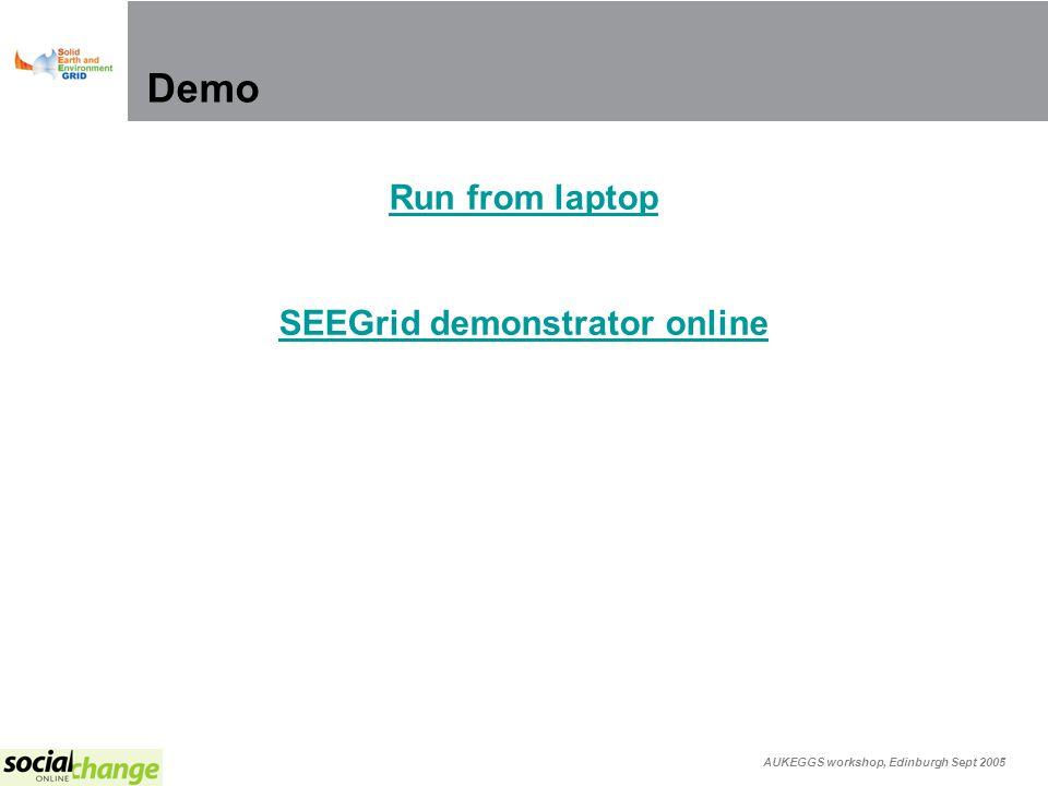 AUKEGGS workshop, Edinburgh Sept 2005 Demo Run from laptop SEEGrid demonstrator online