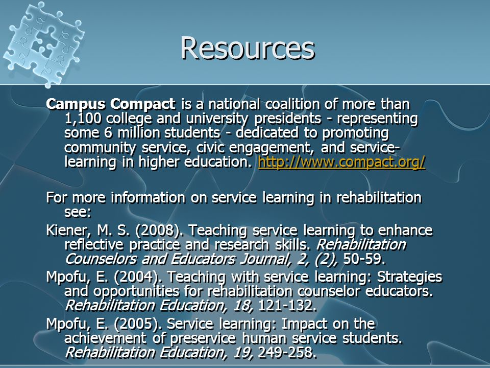 Resources Campus Compact is a national coalition of more than 1,100 college and university presidents - representing some 6 million students - dedicated to promoting community service, civic engagement, and service- learning in higher education.