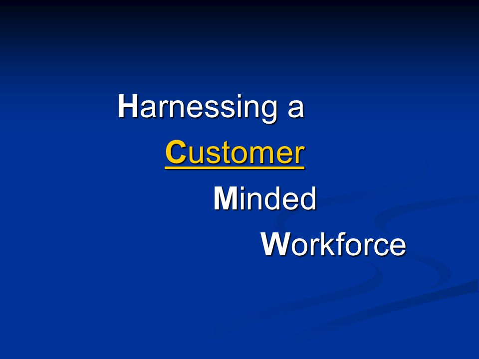 Harnessing a Customer Customer Minded Workforce