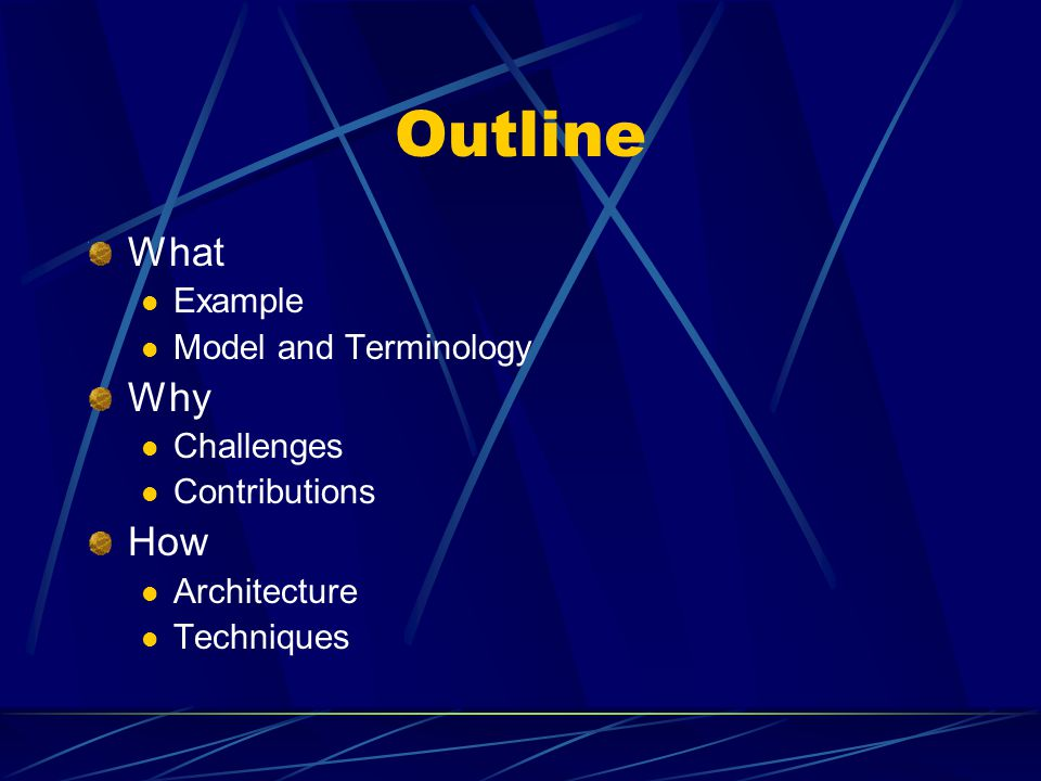 Outline What Example Model and Terminology Why Challenges Contributions How Architecture Techniques