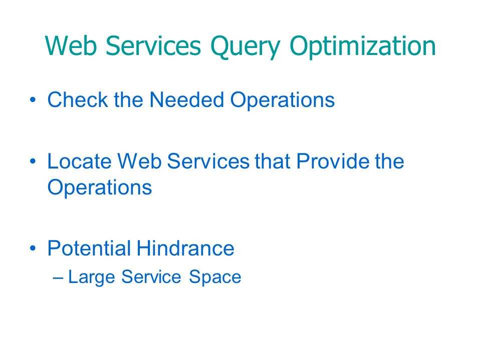 Web Services Query Optimization Reduce Web Service Search Space Filter out Inefficient Services Choose the Best Web Services
