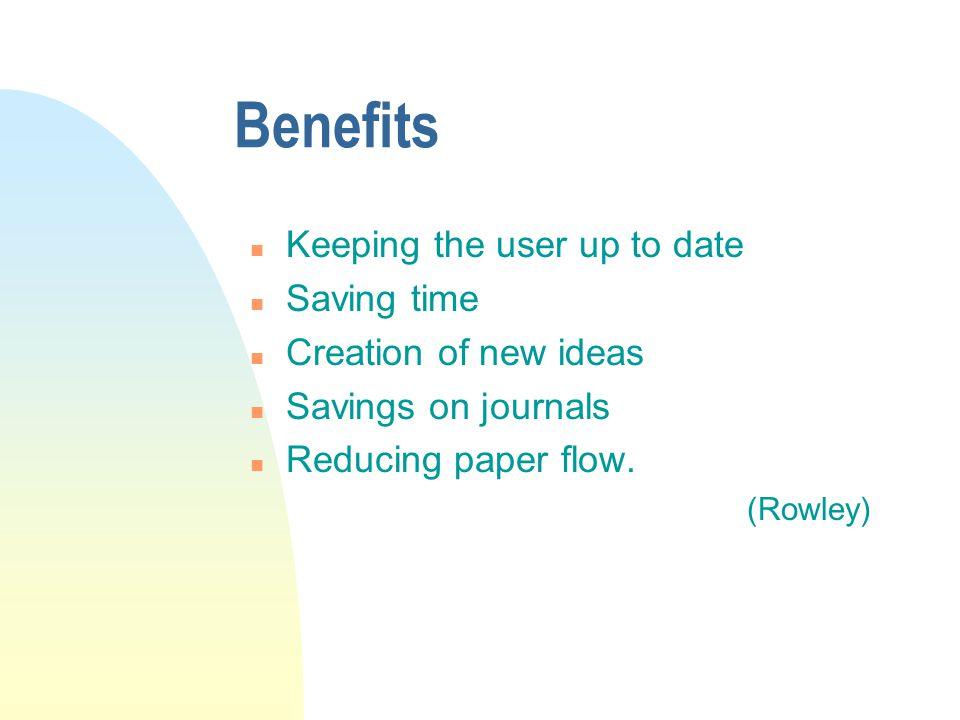 Benefits n Keeping the user up to date n Saving time n Creation of new ideas n Savings on journals n Reducing paper flow.