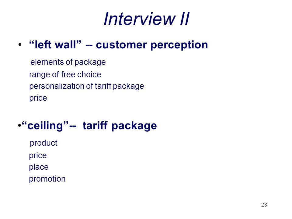 28 Interview II left wall -- customer perception elements of package range of free choice personalization of tariff package price ceiling-- tariff pac