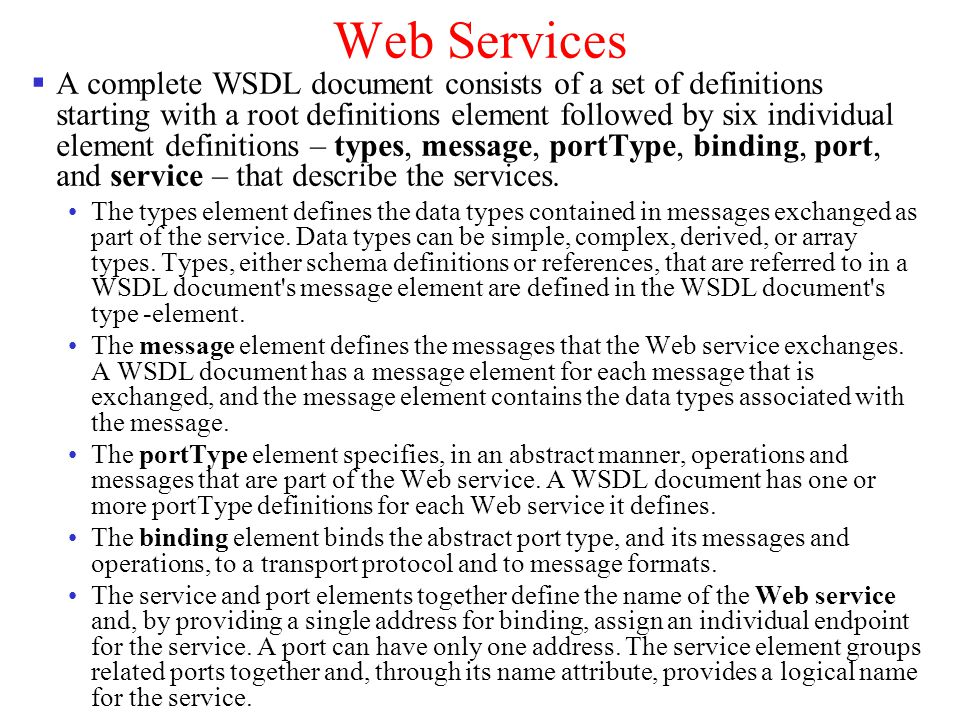 Web Services A complete WSDL document consists of a set of definitions starting with a root definitions element followed by six individual element def