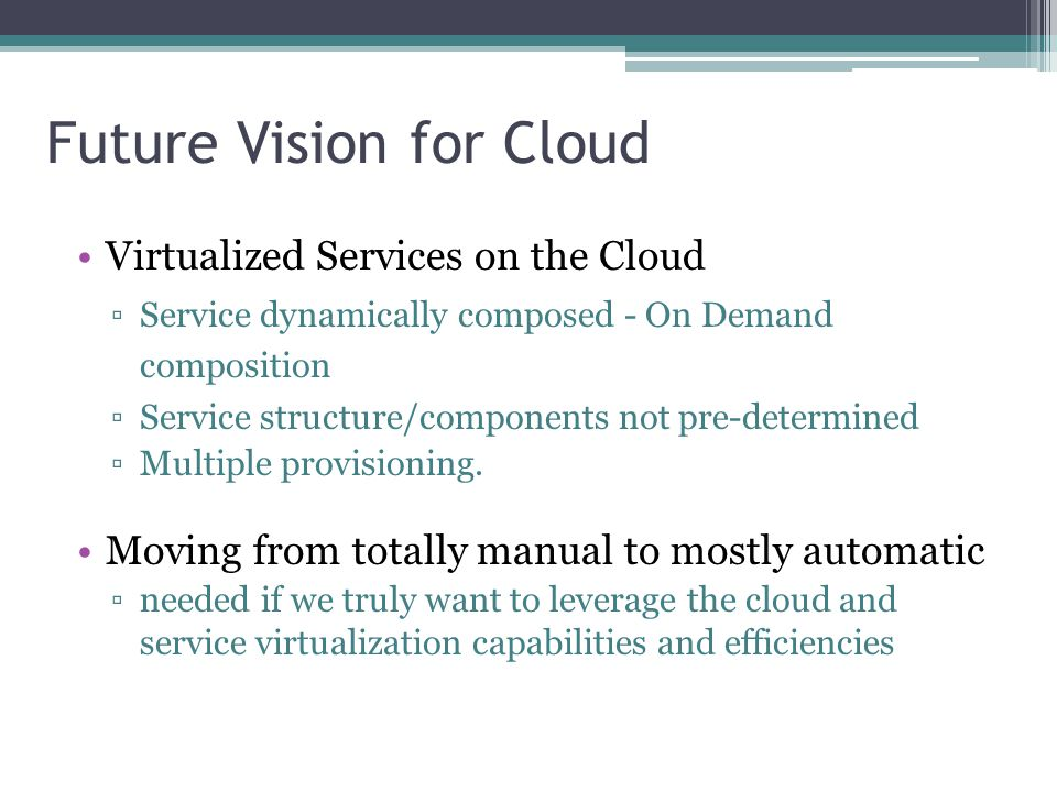 Future Vision for Cloud Virtualized Services on the Cloud Service dynamically composed - On Demand composition Service structure/components not pre-de