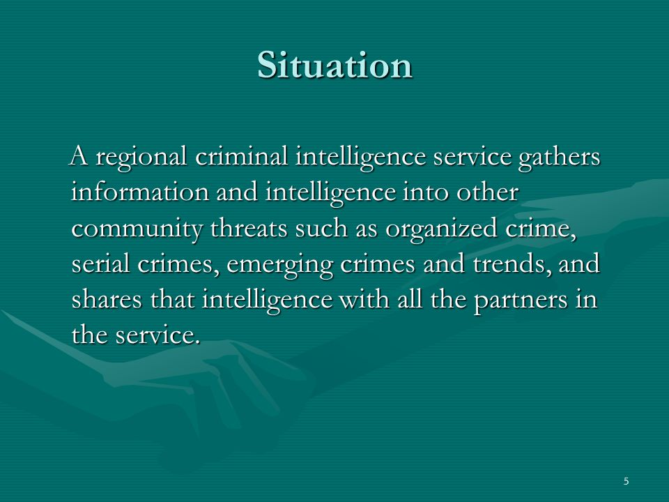 6 Situation A regional intelligence service surmounts the secret issue that surrounds so much of what the federal government and their terrorist task forces do.