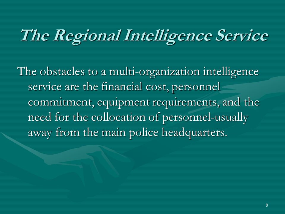 8 The Regional Intelligence Service The obstacles to a multi-organization intelligence service are the financial cost, personnel commitment, equipment