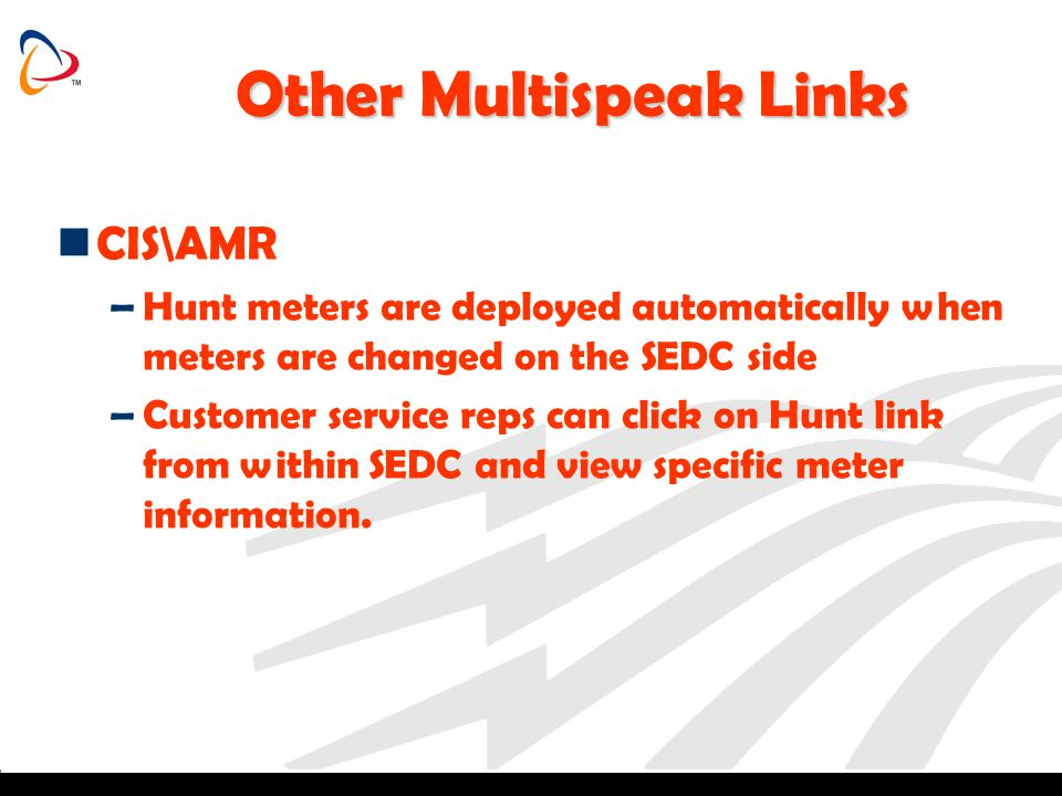 Other Multispeak Links CIS\AMR –Hunt meters are deployed automatically when meters are changed on the SEDC side –Customer service reps can click on Hu