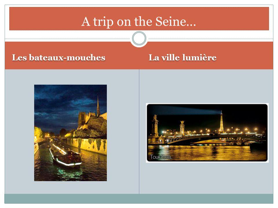 Les bateaux-mouches La ville lumière A trip on the Seine…