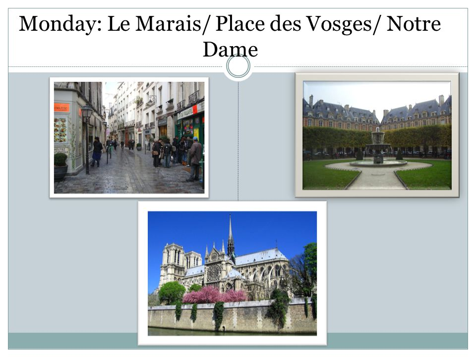 Monday: Le Marais/ Place des Vosges/ Notre Dame
