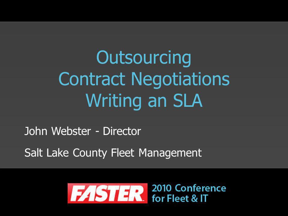 Outsourcing Contract Negotiations Writing an SLA John Webster - Director Salt Lake County Fleet Management