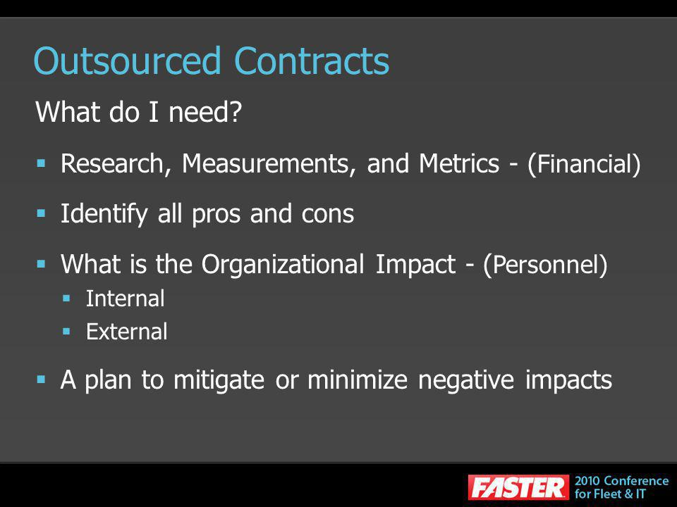 Outsourced Contracts What do I need? Research, Measurements, and Metrics - ( Financial) Identify all pros and cons What is the Organizational Impact -